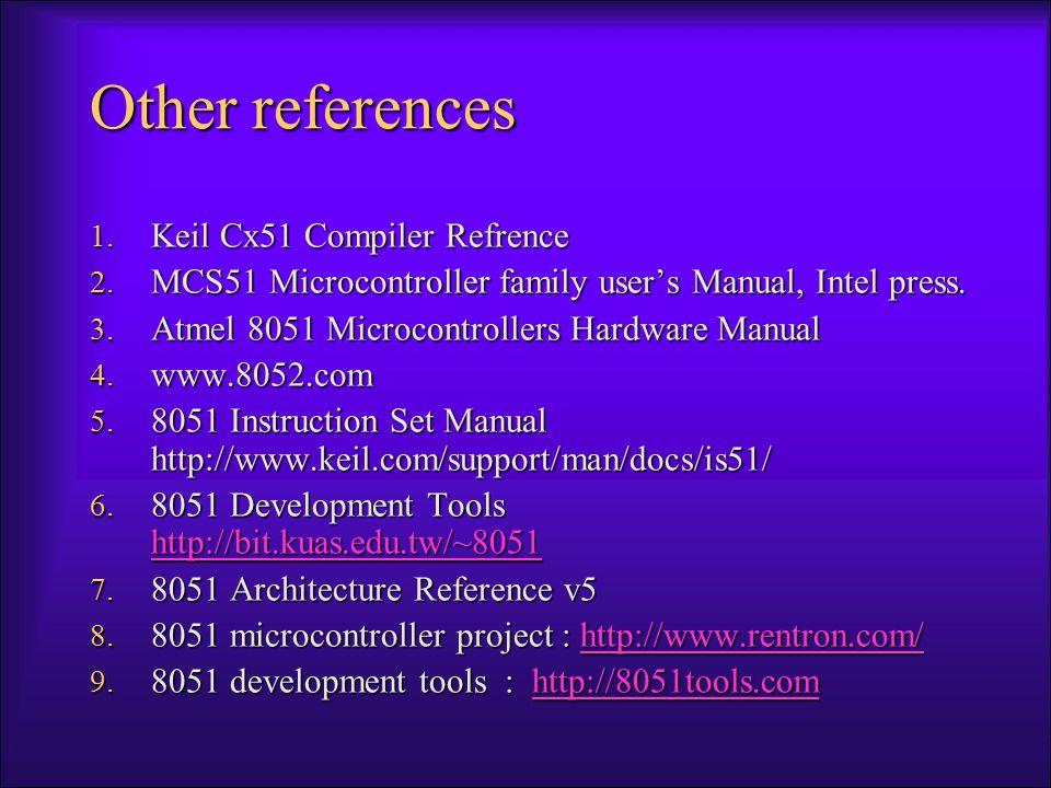 Software IDE: –SIDE SIDE –Keil Editors –UltraEdit,TextPad,VI, Notepad Compiler –asem5113 asem5113 –SDCC –Keil C Compiler Simulator –Proteus 7 Professional –JSIM-51 JSIM-51 –Emulator 8051 Emulator 8051Emulator 8051Others –C & java compilers –Basice compiler.