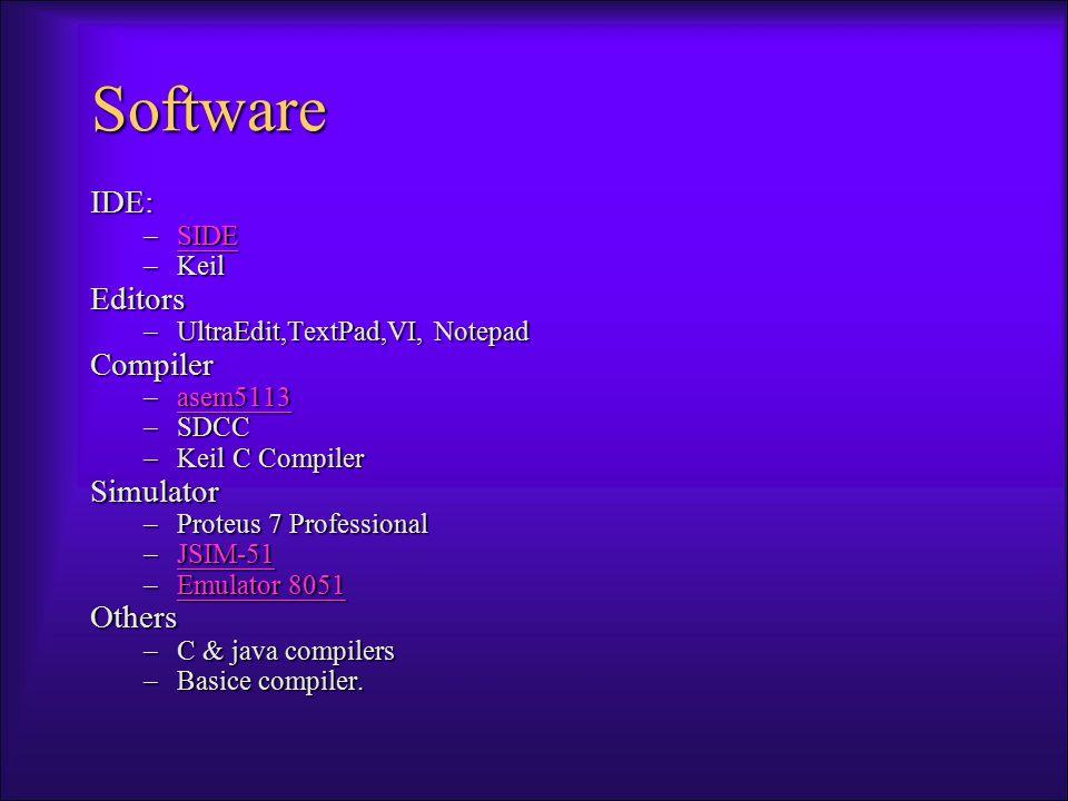 Software IDE: –SIDE SIDE –Keil Editors –UltraEdit,TextPad,VI, Notepad Compiler –asem5113 asem5113 –SDCC –Keil C Compiler Simulator –Proteus 7 Professi