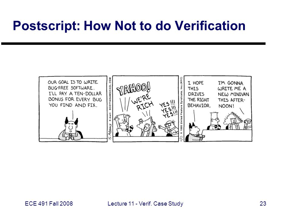 ECE 491 Fall 2008Lecture 11 - Verif. Case Study23 Postscript: How Not to do Verification