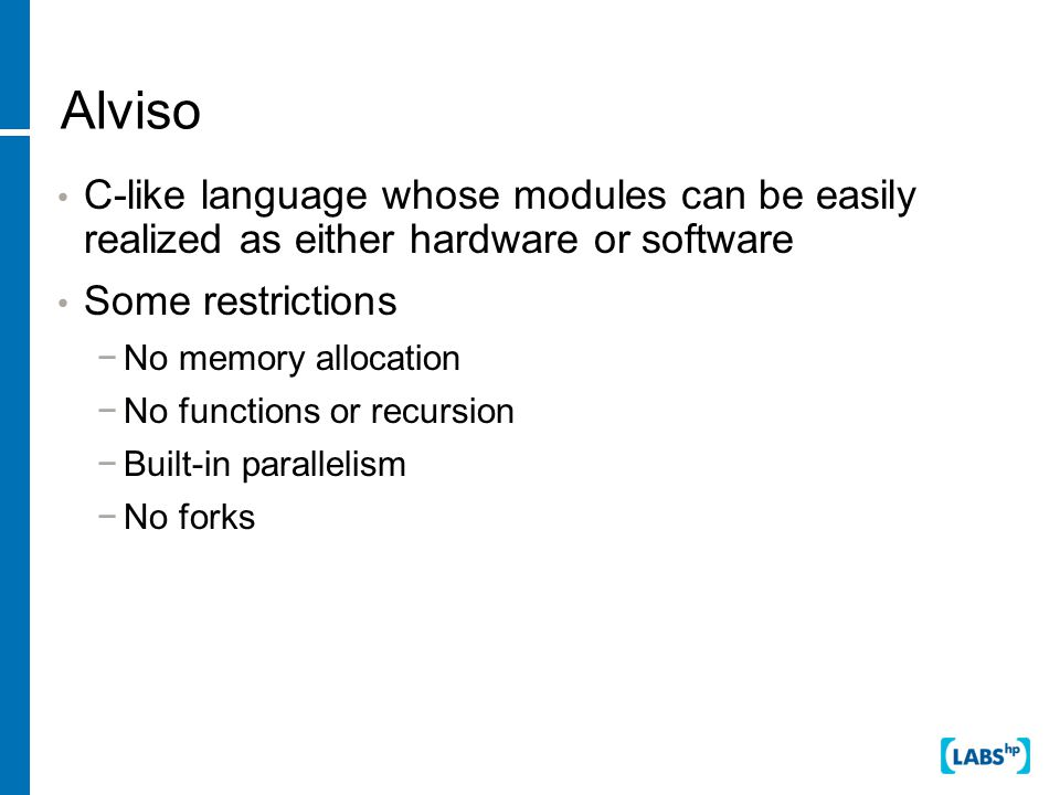 Classic Hardware Design Banks of acyclic combinational logic, separated by clocked latches Logic Latch Logic Latch Data flows unidirectionally in logic, latches update at clock edge
