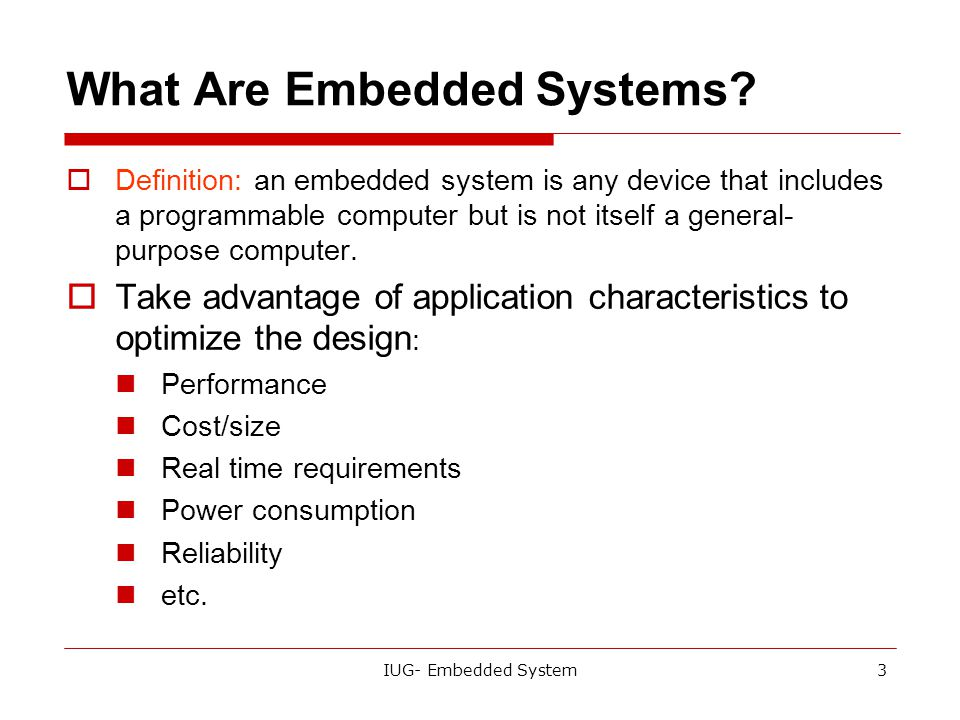 IUG- Embedded System2 Today's Lecture  What is the embedded system?  Challenges in embedded computing system design.