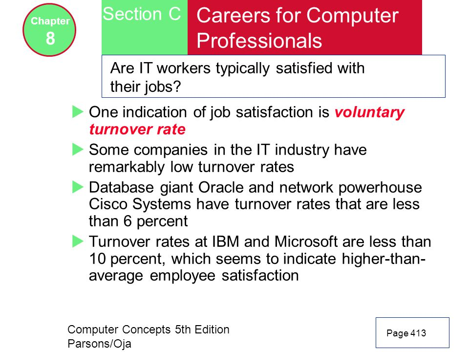 Computer Concepts 5th Edition Parsons/Oja Page 413 Section C Chapter 8 Careers for Computer Professionals Are IT workers typically satisfied with their jobs.