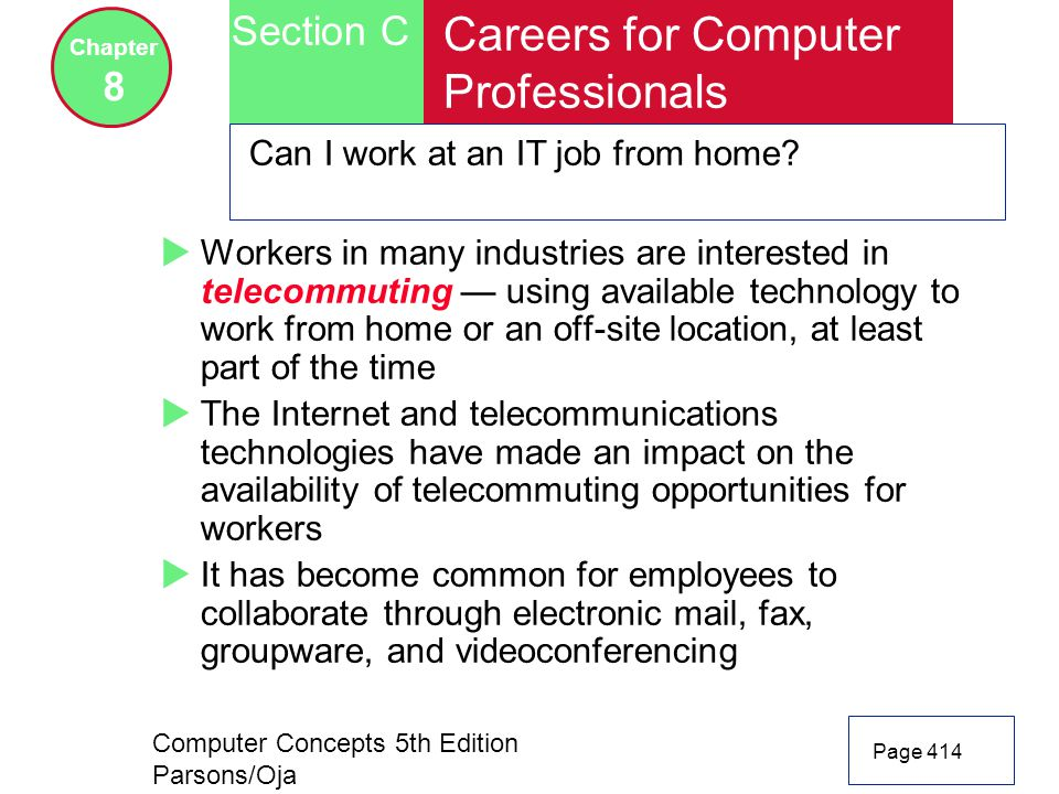Computer Concepts 5th Edition Parsons/Oja Page 414 Section C Chapter 8 Careers for Computer Professionals Can I work at an IT job from home.