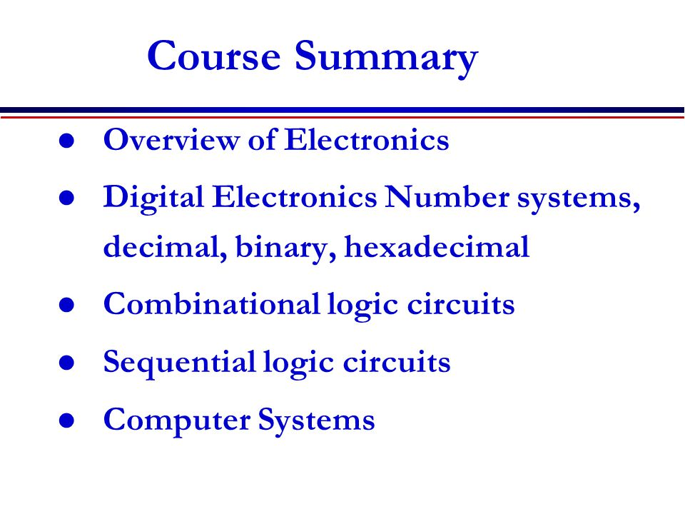 Combinational Logic Systems Number systems: Binary, decimal and hexadecimal conversions and calculations Basic logic gates: AND, OR, NOT and Ex-OR Truth tables, Boolean equations.