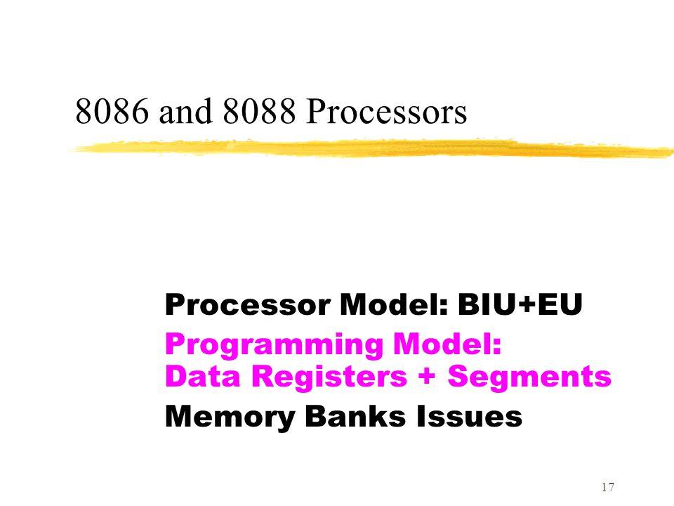 17 8086 and 8088 Processors Processor Model: BIU+EU Programming Model: Data Registers + Segments Memory Banks Issues