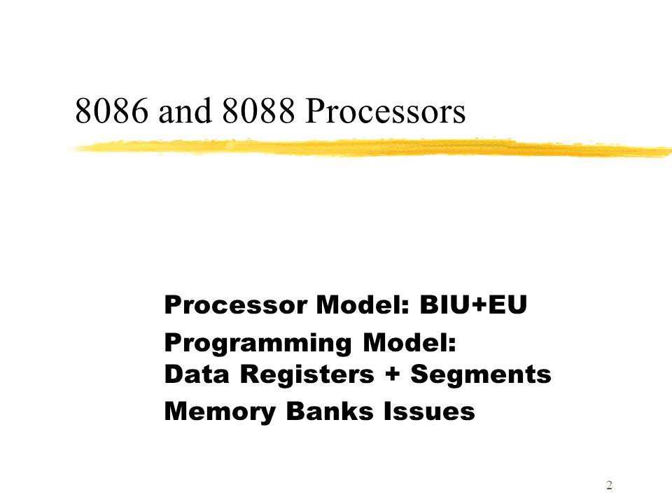 2 8086 and 8088 Processors Processor Model: BIU+EU Programming Model: Data Registers + Segments Memory Banks Issues