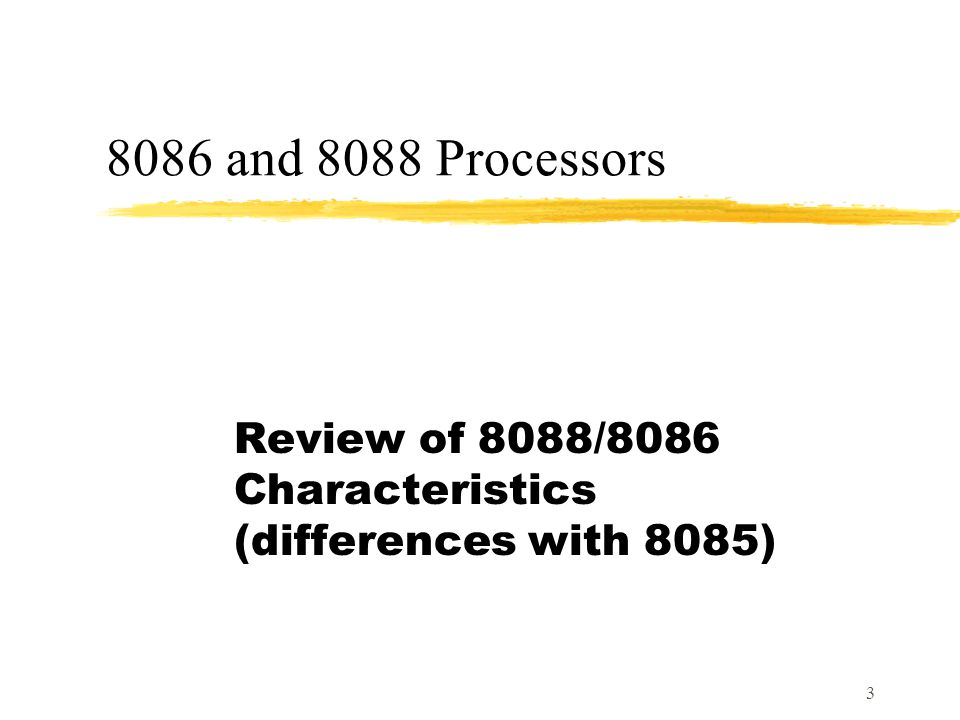 3 8086 and 8088 Processors Review of 8088/8086 Characteristics (differences with 8085)