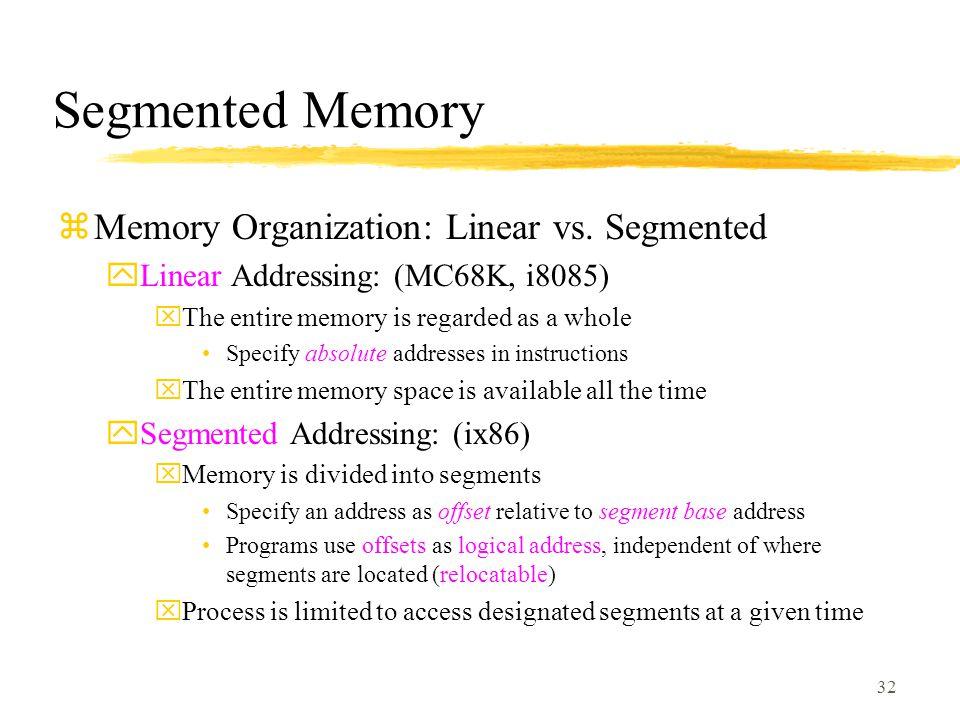 32 Segmented Memory zMemory Organization: Linear vs.