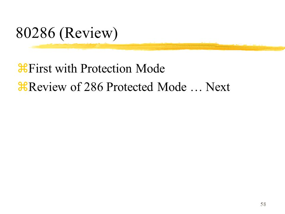 58 80286 (Review) zFirst with Protection Mode zReview of 286 Protected Mode … Next