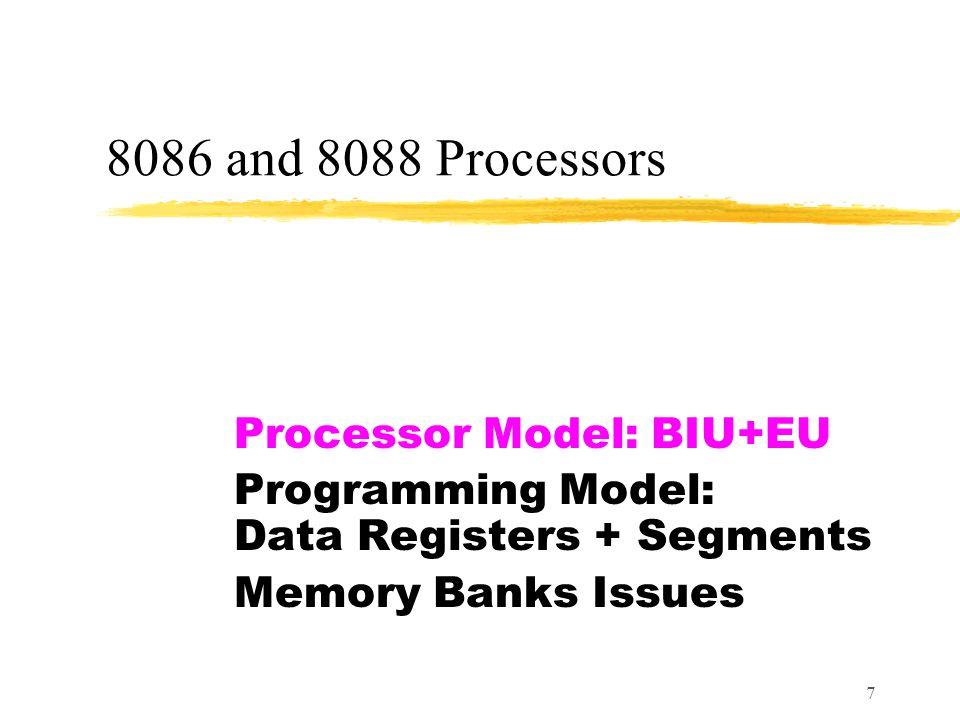 7 8086 and 8088 Processors Processor Model: BIU+EU Programming Model: Data Registers + Segments Memory Banks Issues