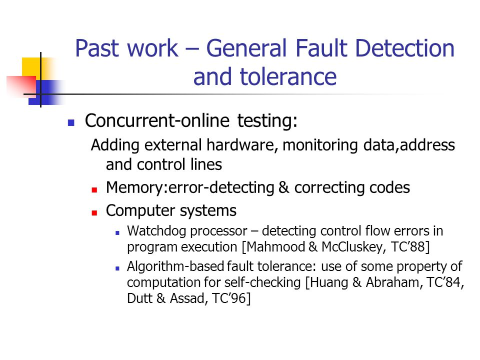 Methodologies: Control Flow Checking Compares the information gathered concurrently to the information previously provided Complexity,lies between the current circuit-level and system- level tech.