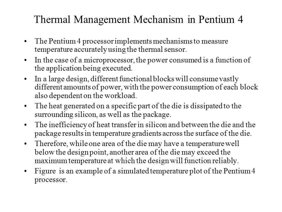 Thermal Management Mechanism in Pentium 4 The Pentium 4 processor implements mechanisms to measure temperature accurately using the thermal sensor.