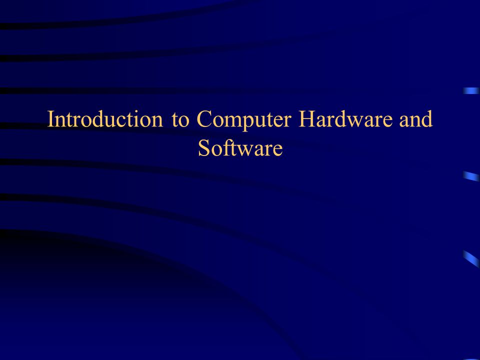 Introduction to Computer Hardware and Software