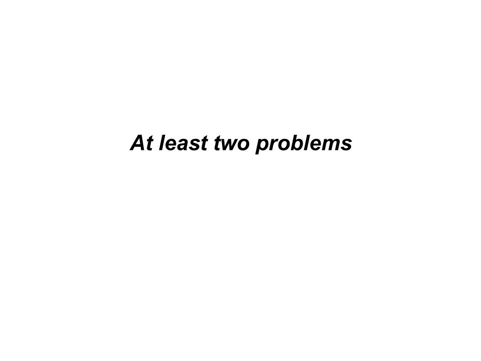 At least two problems