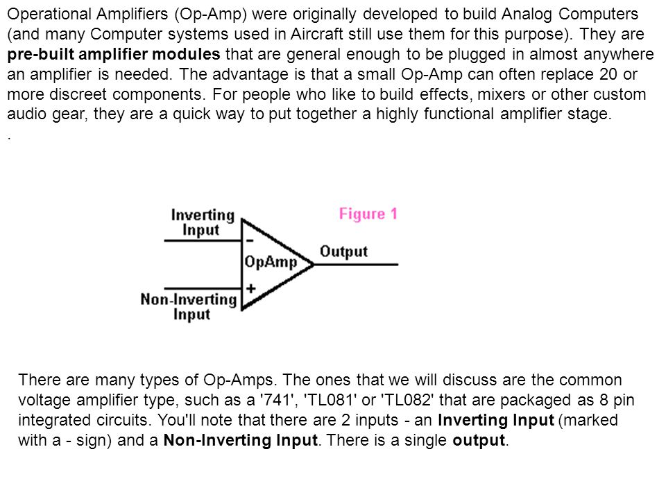 Operational Amplifiers (Op-Amp) were originally developed to build Analog Computers (and many Computer systems used in Aircraft still use them for thi