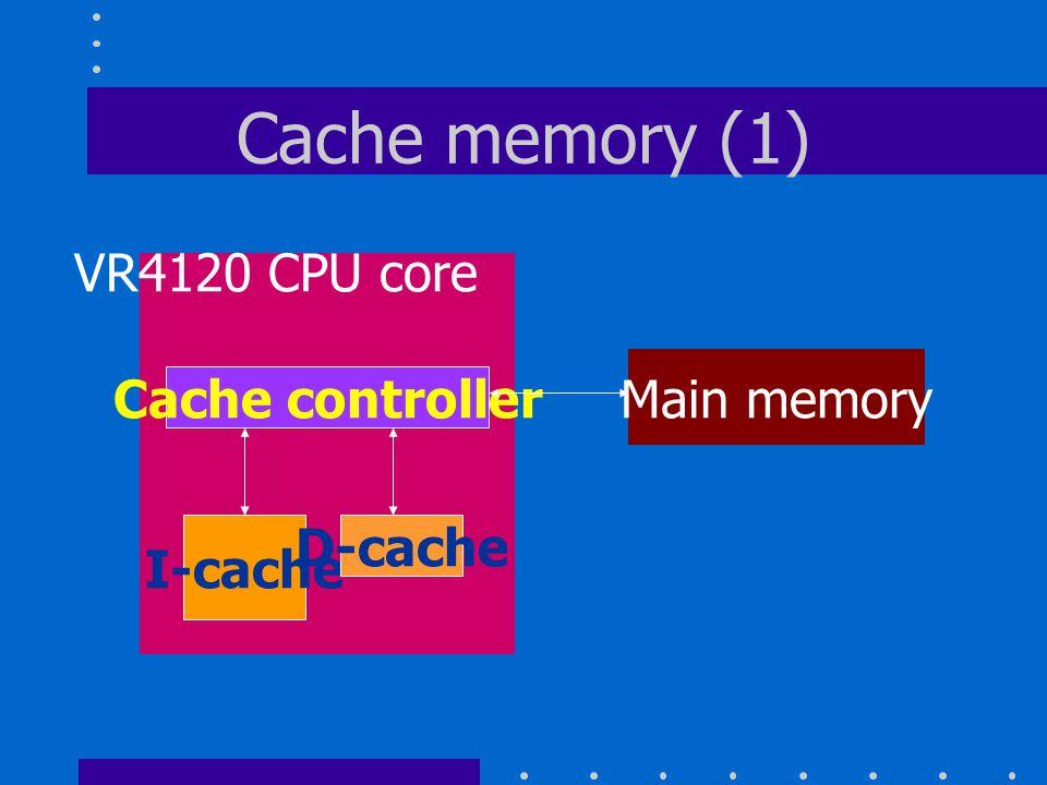 Cache memory (1) Cache controller I-cache D-cache Main memory VR4120 CPU core