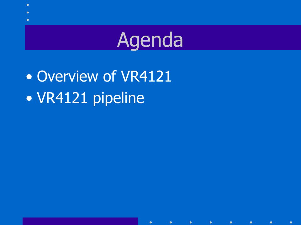 Agenda Overview of VR4121 VR4121 pipeline