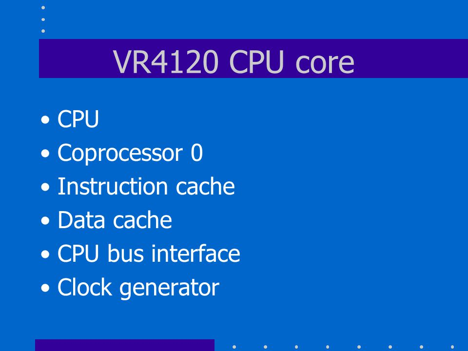 VR4120 CPU core CPU Coprocessor 0 Instruction cache Data cache CPU bus interface Clock generator