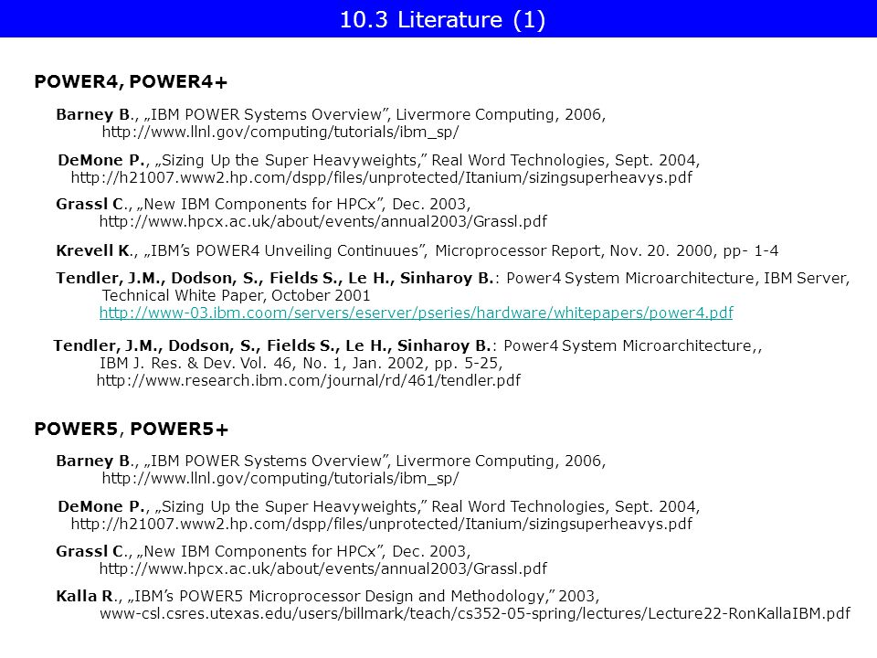 "10.3 Literature (1) POWER4, POWER4+ Grassl C., ""New IBM Components for HPCx , Dec."