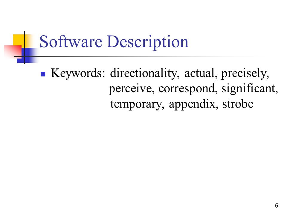 6 Software Description Keywords: directionality, actual, precisely, perceive, correspond, significant, temporary, appendix, strobe