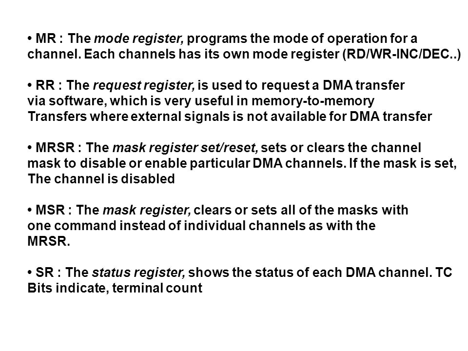 MR : The mode register, programs the mode of operation for a channel. Each channels has its own mode register (RD/WR-INC/DEC..) RR : The request regis