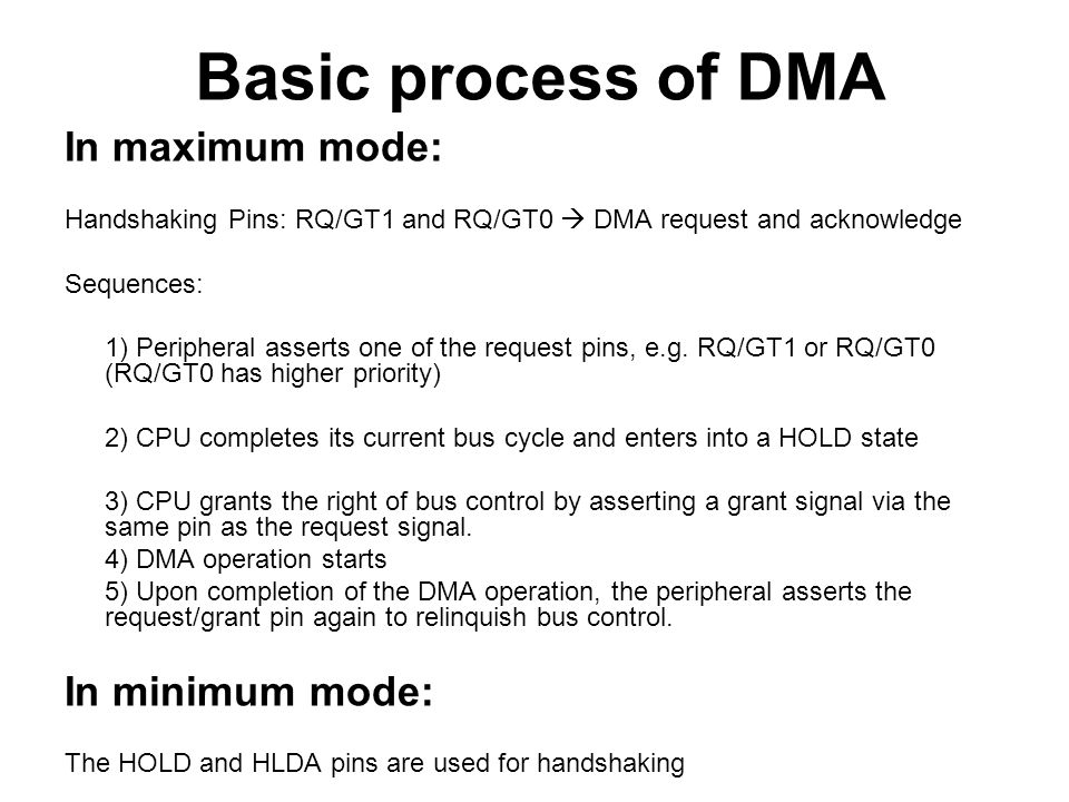 Basic process of DMA In maximum mode: Handshaking Pins: RQ/GT1 and RQ/GT0  DMA request and acknowledge Sequences: 1) Peripheral asserts one of the re