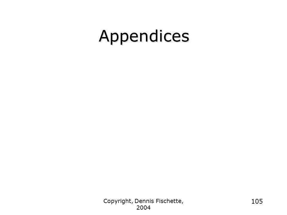 Copyright, Dennis Fischette, 2004 105 Appendices