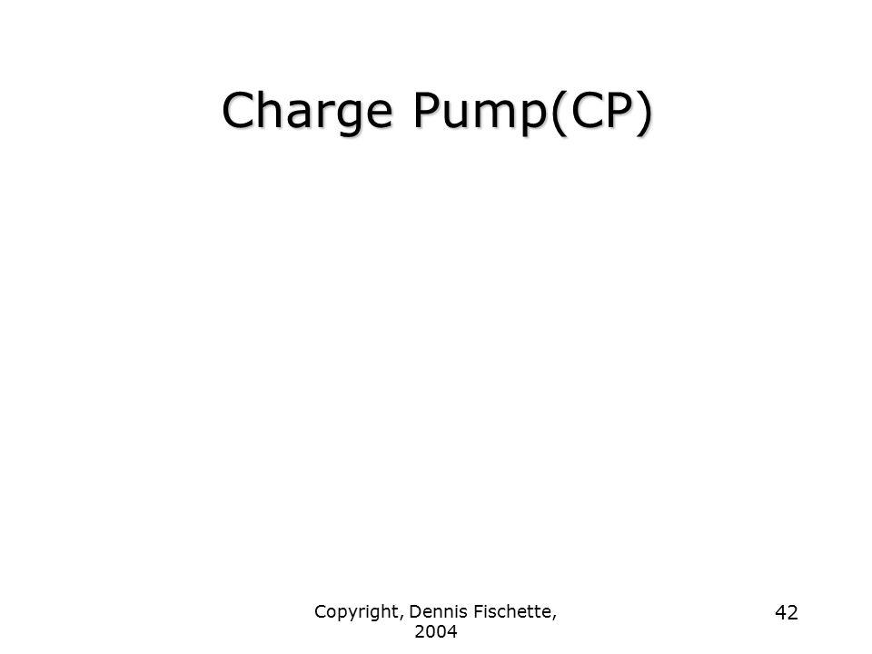 Copyright, Dennis Fischette, 2004 42 Charge Pump(CP)