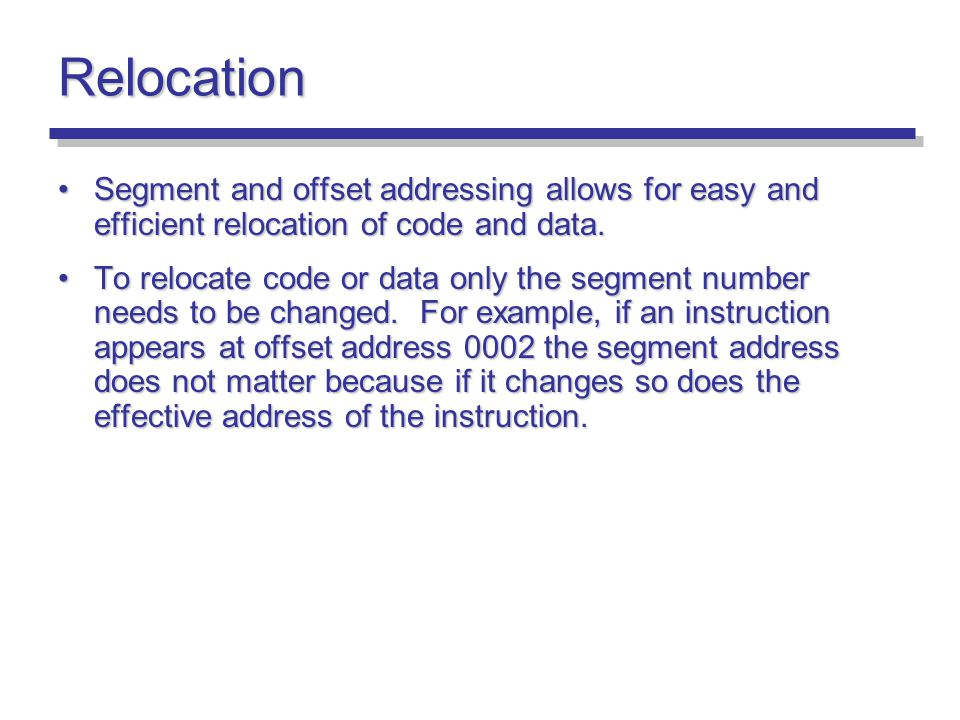 Relocation Segment and offset addressing allows for easy and efficient relocation of code and data.Segment and offset addressing allows for easy and e