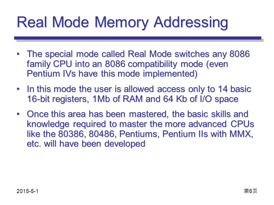 Real Mode Memory Addressing The special mode called Real Mode switches any 8086 family CPU into an 8086 compatibility mode (even Pentium IVs have this