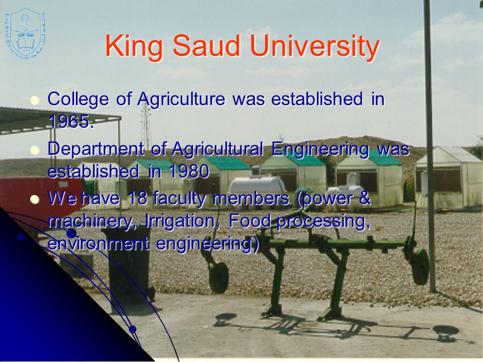 King Saud University College of Agriculture was established in 1965. College of Agriculture was established in 1965. Department of Agricultural Engine