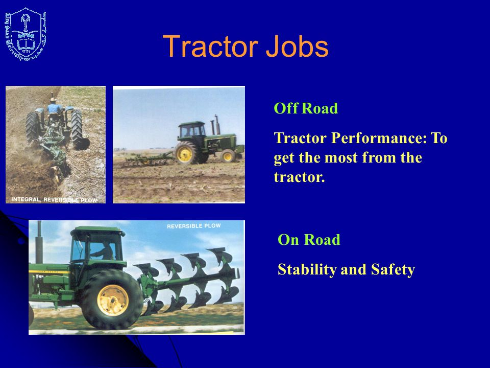 Tractor Jobs Off Road Tractor Performance: To get the most from the tractor. On Road Stability and Safety