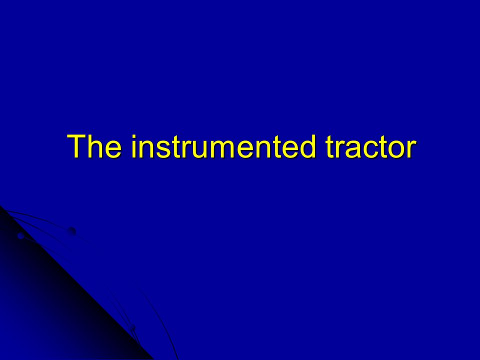 The instrumented tractor