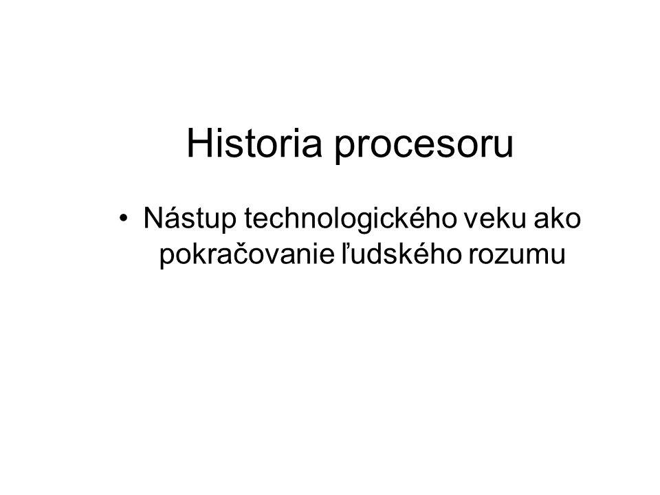 Historia procesoru Nástup technologického veku ako pokračovanie ľudského rozumu