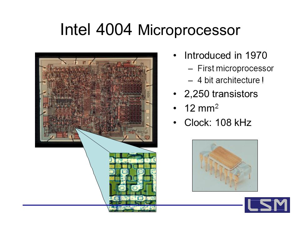 Intel 4004 Microprocessor Introduced in 1970 –First microprocessor –4 bit architecture .