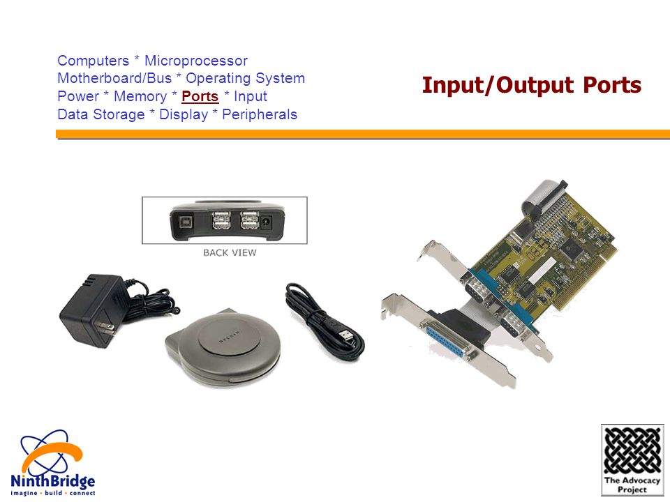 Computers * Microprocessor Motherboard/Bus * Operating System Power * Memory * Ports * Input Data Storage * Display * Peripherals Input/Output Ports