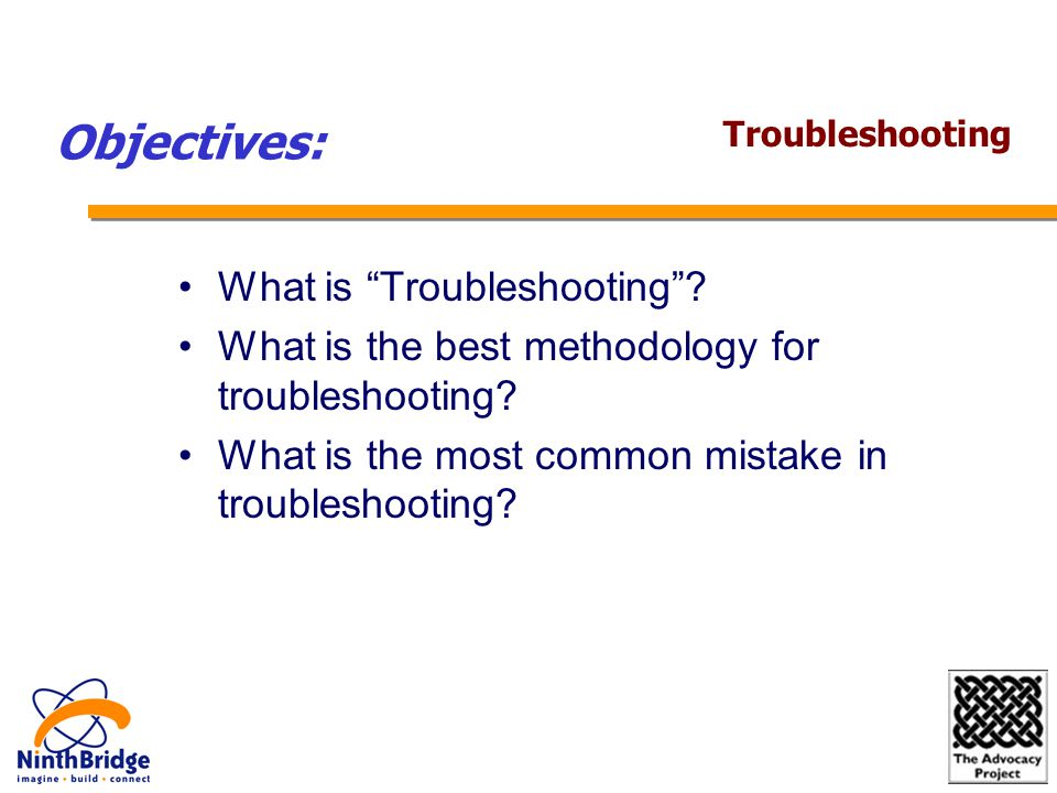 What is Troubleshooting . What is the best methodology for troubleshooting.