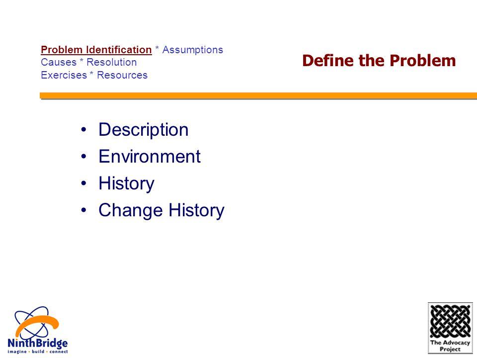Description Environment History Change History Define the Problem Problem Identification * Assumptions Causes * Resolution Exercises * Resources