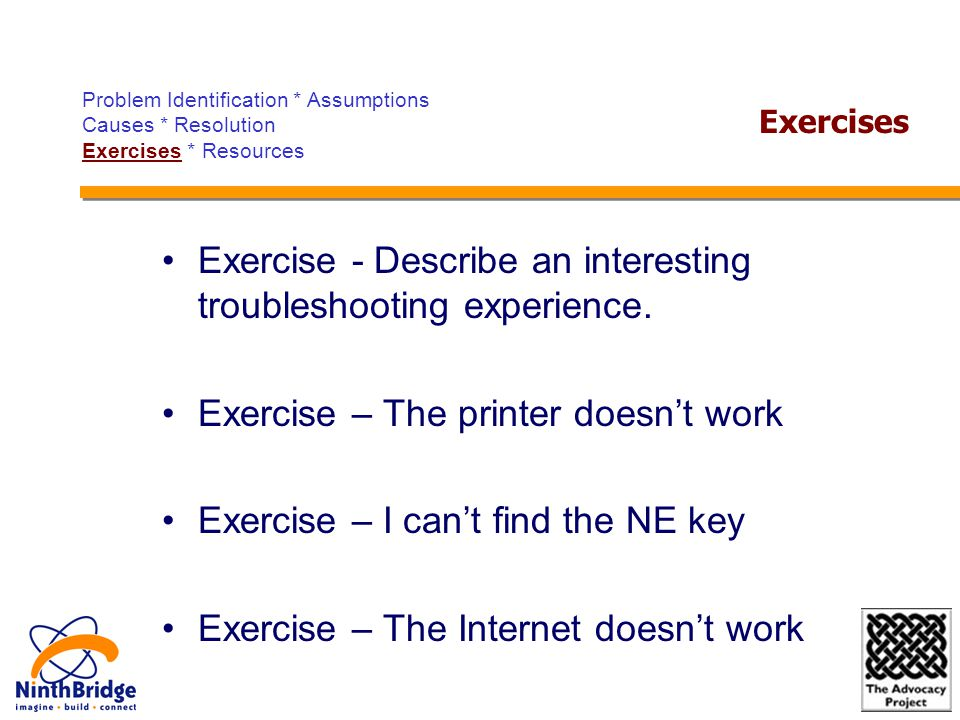 Exercise - Describe an interesting troubleshooting experience. Exercise – The printer doesn't work Exercise – I can't find the NE key Exercise – The I