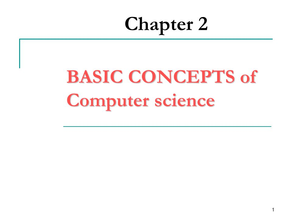 1 Chapter 2 BASIC CONCEPTS of Computer science