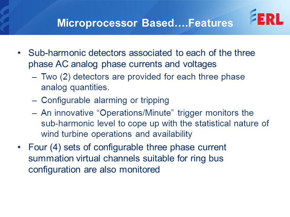 Microprocessor Based….Features Sub-harmonic detectors associated to each of the three phase AC analog phase currents and voltages –Two (2) detectors are provided for each three phase analog quantities.