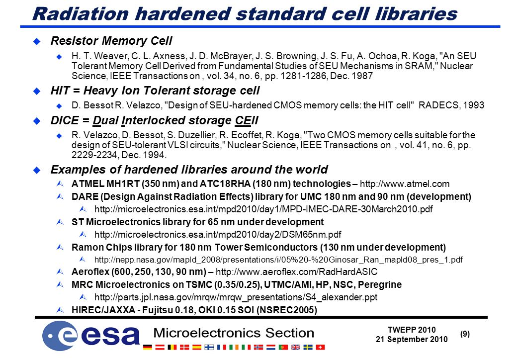 TWEPP 2010 21 September 2010 (10) Capacitive hardening against SEU/SET Trench capacitors – embedded DRAM cells can be used to minimise the area penalty – IBM patent Transmission gates – feedback path is cut off during write cycles to reduce the speed penalty – ST patent