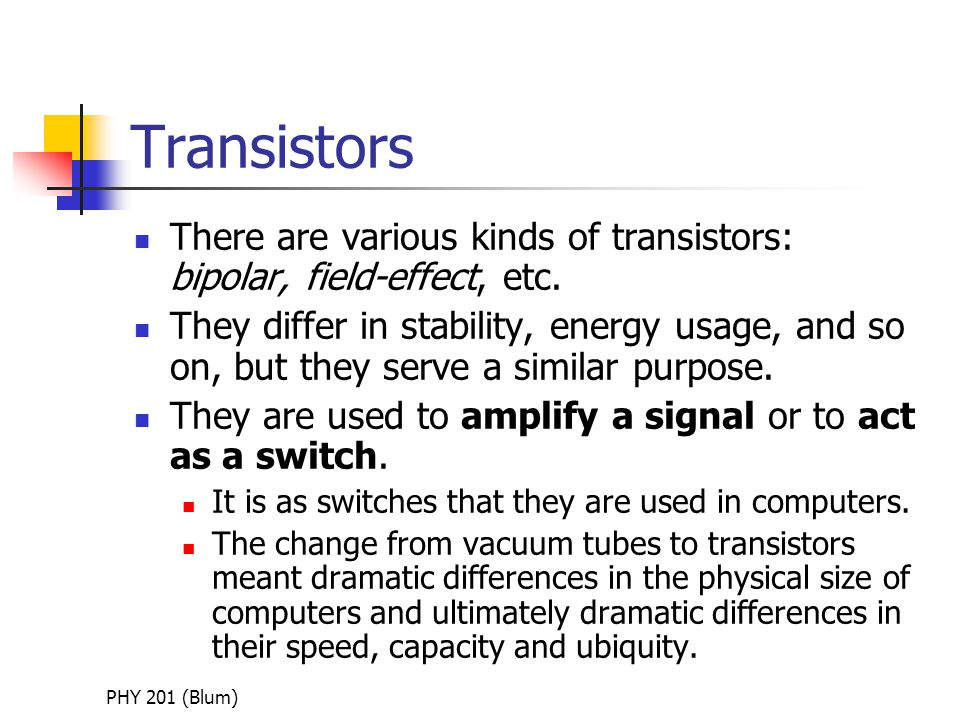 PHY 201 (Blum) Transistors There are various kinds of transistors: bipolar, field-effect, etc.