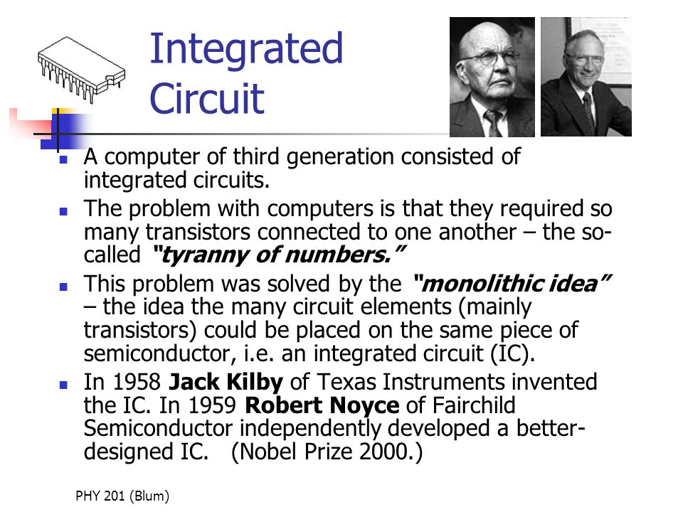 PHY 201 (Blum) Integrated Circuit A computer of third generation consisted of integrated circuits.