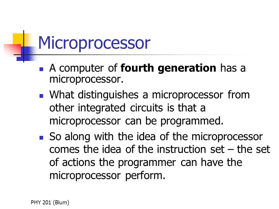 PHY 201 (Blum) Microprocessor A computer of fourth generation has a microprocessor.