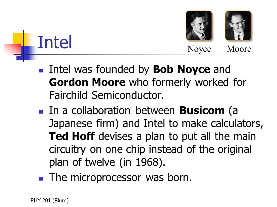 PHY 201 (Blum) The Microprocessor is born Intel made the 4004 (the first microprocessor) for Busicom.