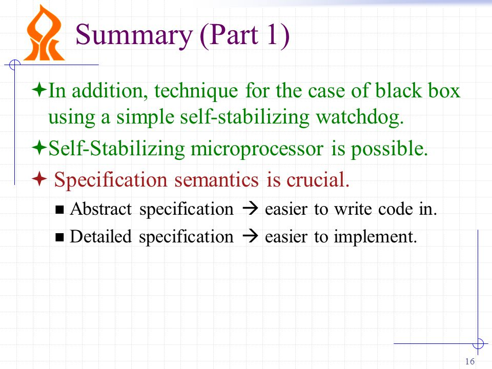 16 Summary (Part 1)  In addition, technique for the case of black box using a simple self-stabilizing watchdog.