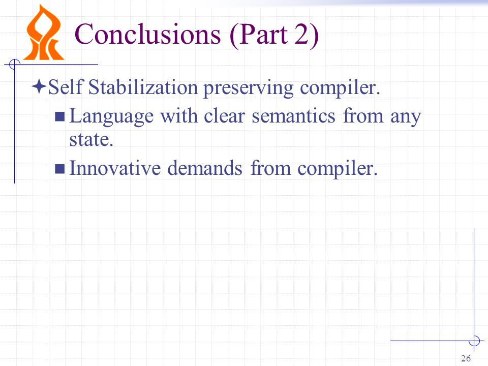 26 Conclusions (Part 2)  Self Stabilization preserving compiler.