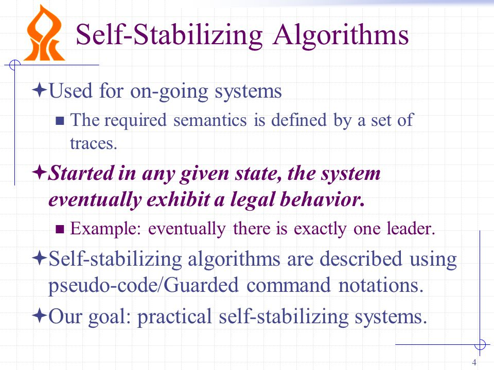4 Self-Stabilizing Algorithms  Used for on-going systems The required semantics is defined by a set of traces.