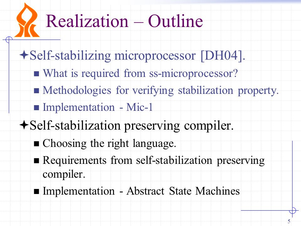 5 Realization – Outline  Self-stabilizing microprocessor [DH04].